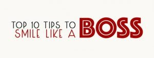 Read more about the article Top 10 Tips to SMILE LIKE A BOSS!