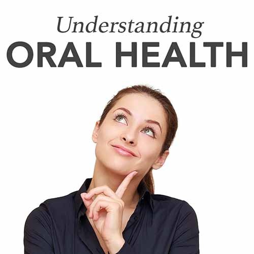 Understanding Your Oral Health